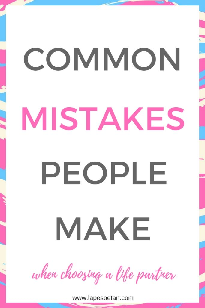 common mistakes people make when choosing a life partner www.lapesoetan.com