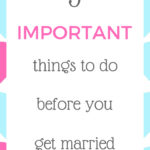 3 important things to do before you get married