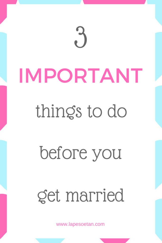 3 important things to do before you get married www.lapesoetan.com