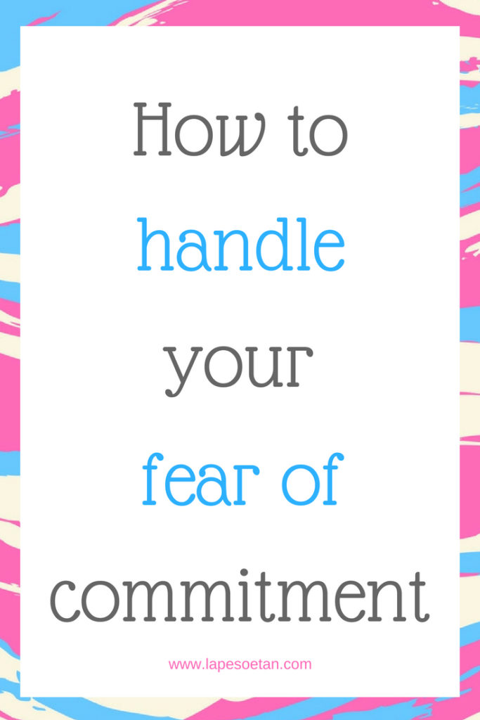 how to handle your fear of commitment www.lapesoetan.com