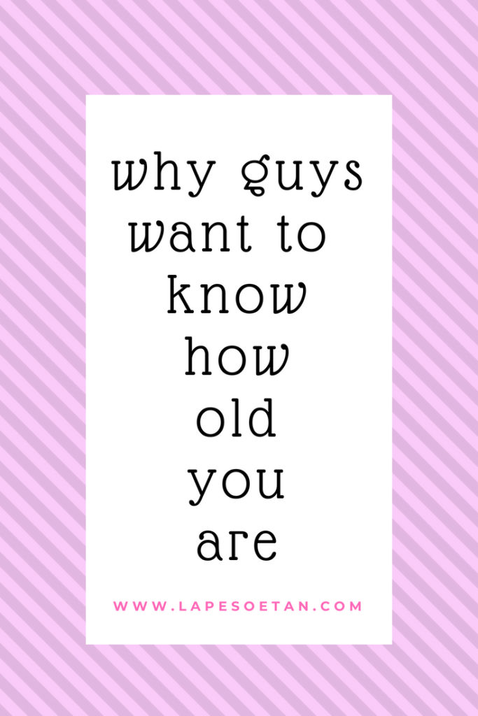 why guys want to know how old you are www.lapesoetan.com