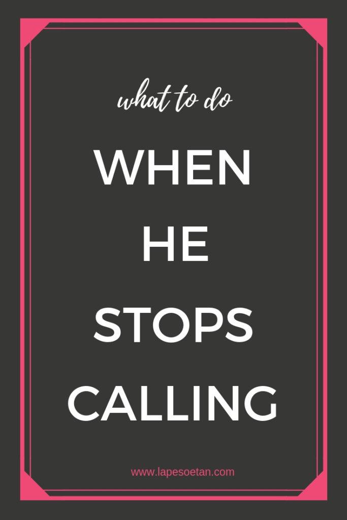 What to do when he stops calling www.lapesoetan.com