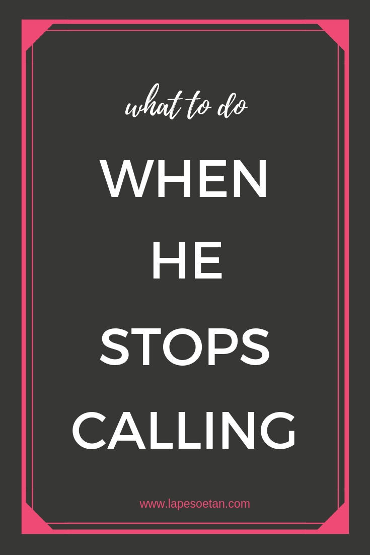 What to do if he stops calling