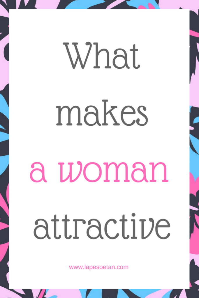 what makes a woman attractive www.lapesoetan.com