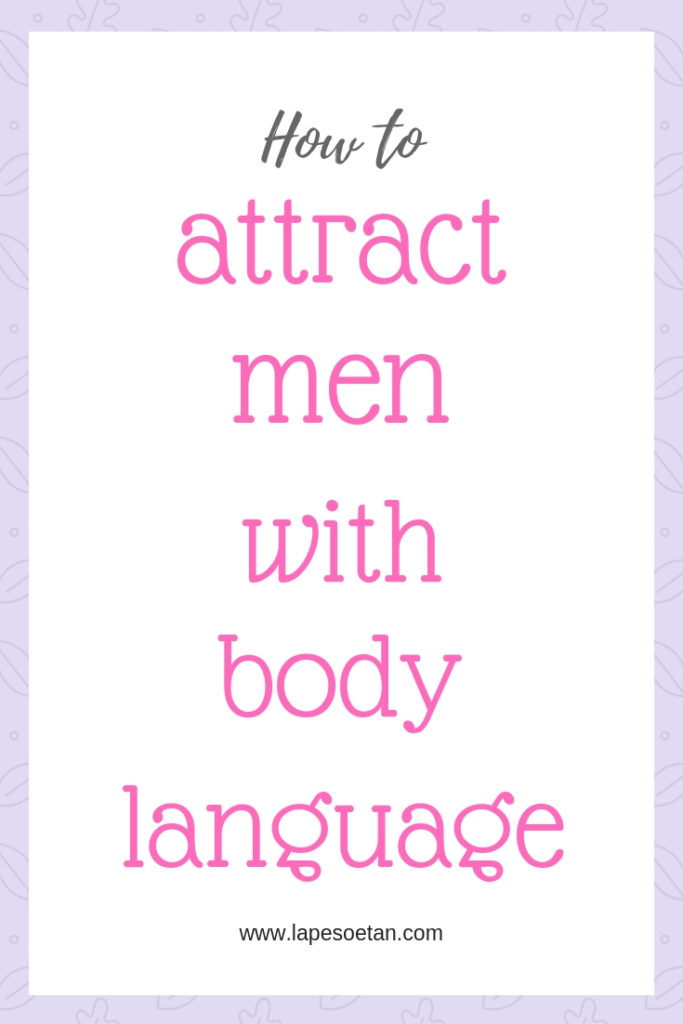 How to attract men with body language www.lapesoetan.com
