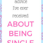 The best advice I ever received about being single