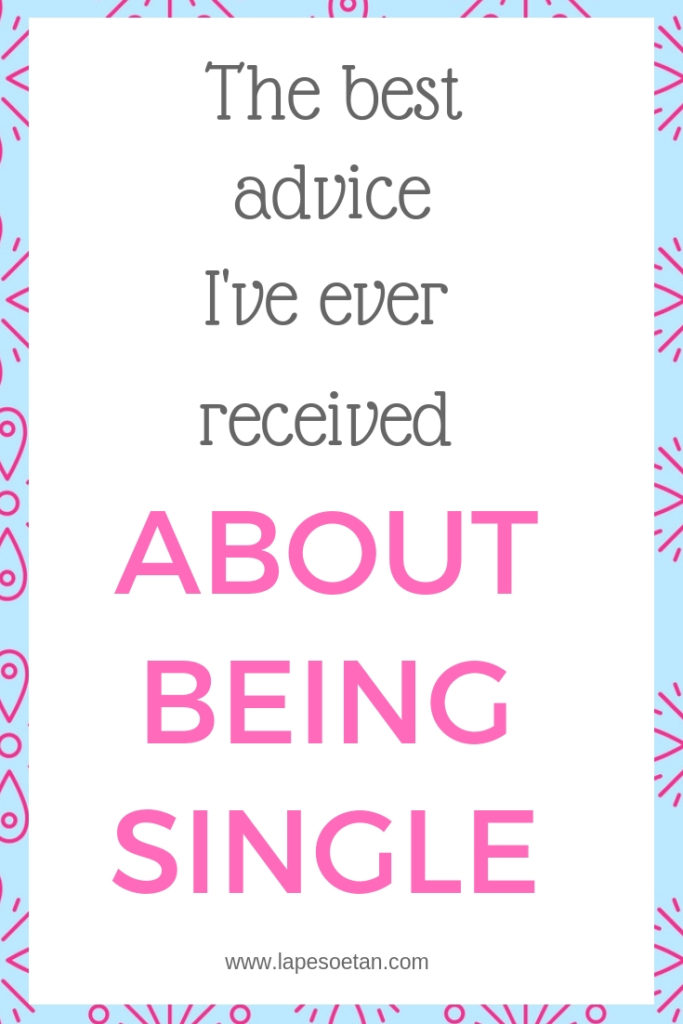 best advice ever received about being single www.lapesoetan.com