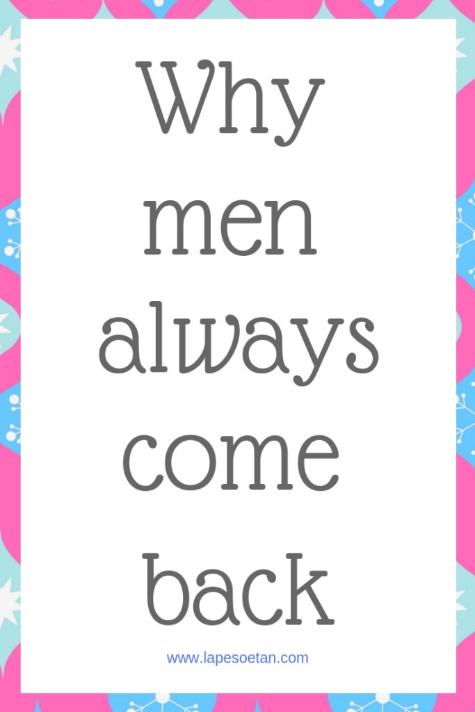 Why men always come back www.lapesoetan.com