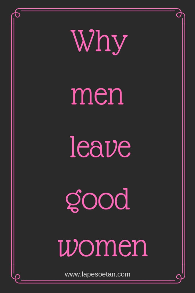 Why men leave good women www.lapesoetan.com