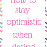How to stay optimistic when dating