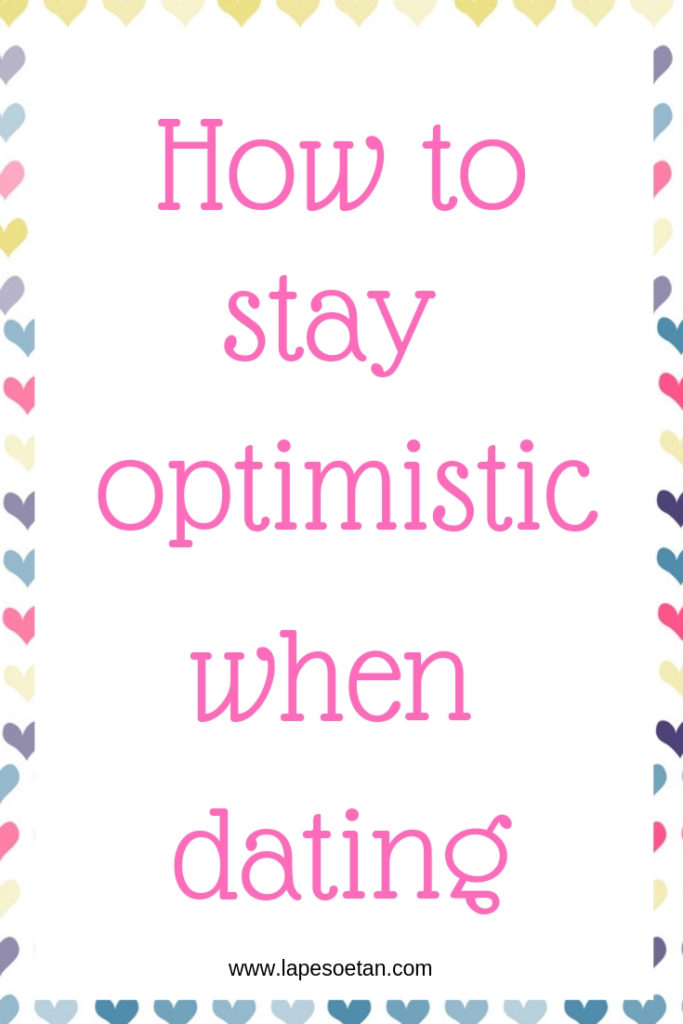 how to stay optimistic when dating www.lapesoetan.com
