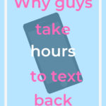 Why guys take hours to text back