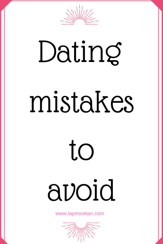 dating mistakes to avoid www.lapesoetan.com