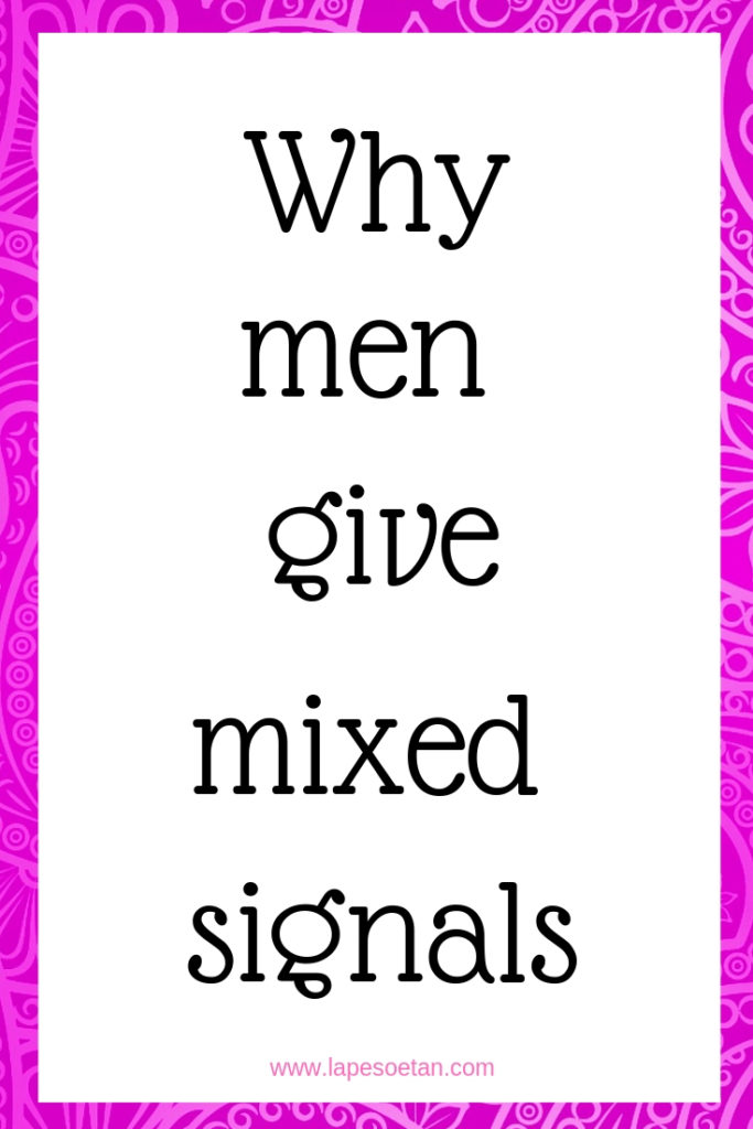 why men give mixed signals www.lapesoetan.com