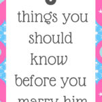 3 things you should know before you marry him