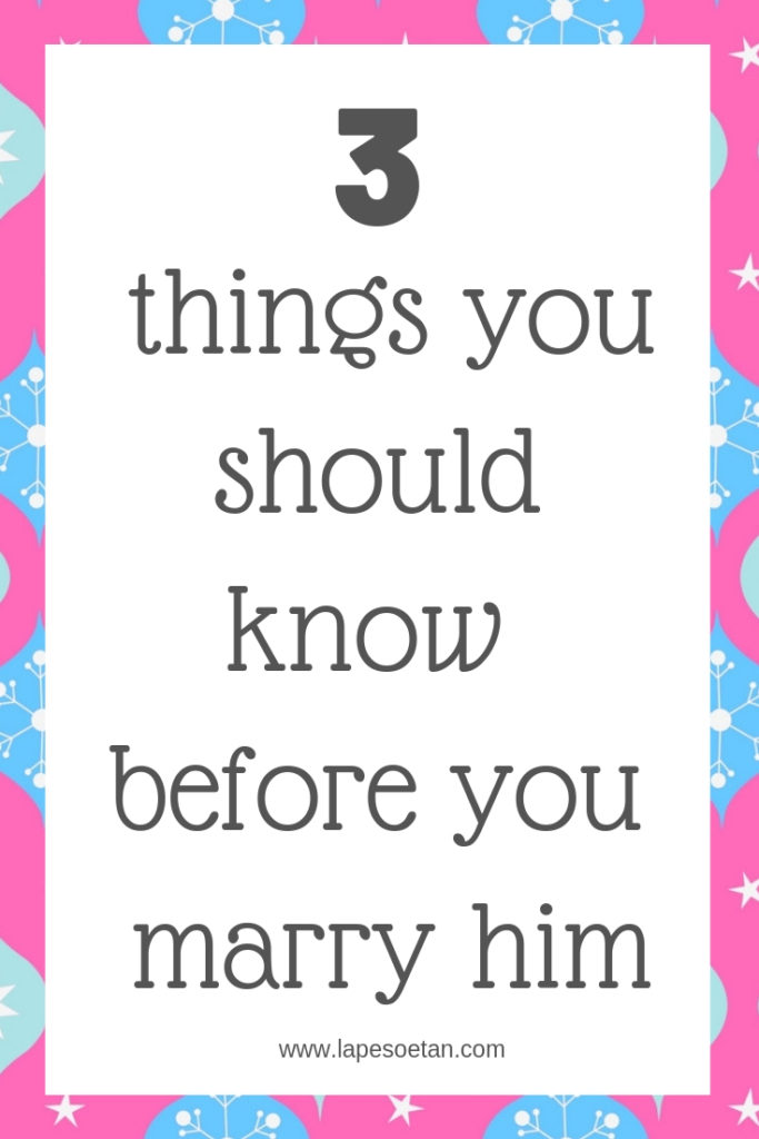 3 things you should know before you marry him www.lapesoetan.com