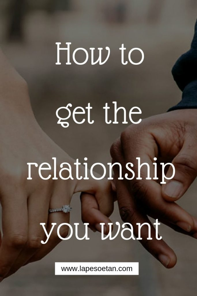 how to get the relationship you want www.lapesoetan.com