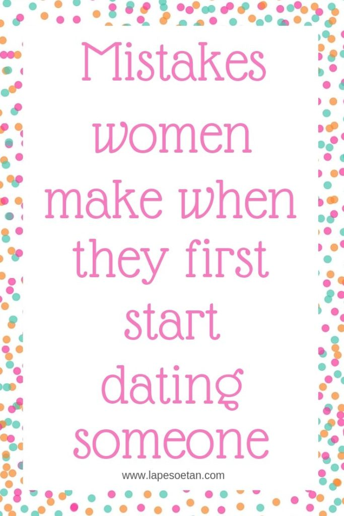 mistakes women make when they first start dating someone www.lapesoetan.com (1)