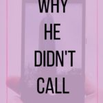 Why he didn't call after taking your number