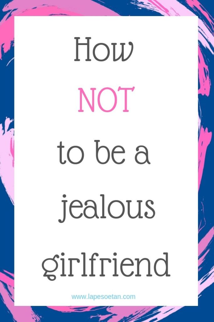 how NOT to be a jealous girlfriend www.lapesoetan.com