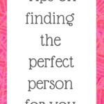 Tips on finding the perfect person for you