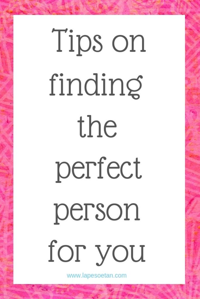 tips on finding the perfect person for you  www.lapesoetan.com