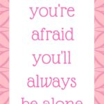 What to do if you're afraid you'll always be alone