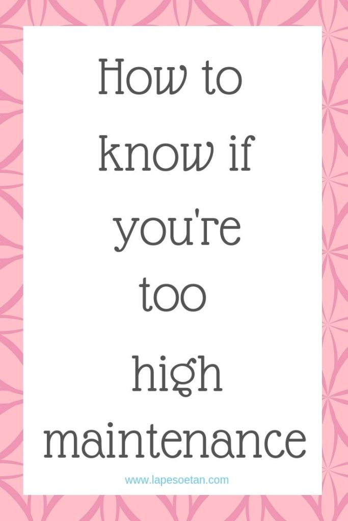 how to know if you're too high maintenance www.lapesoetan.com
