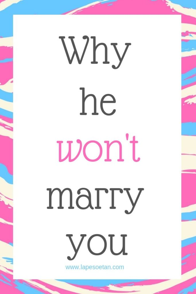 why he won't marry you www.lapesoetan.com