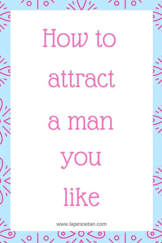 how to attract a man you like www.lapesoetan.com