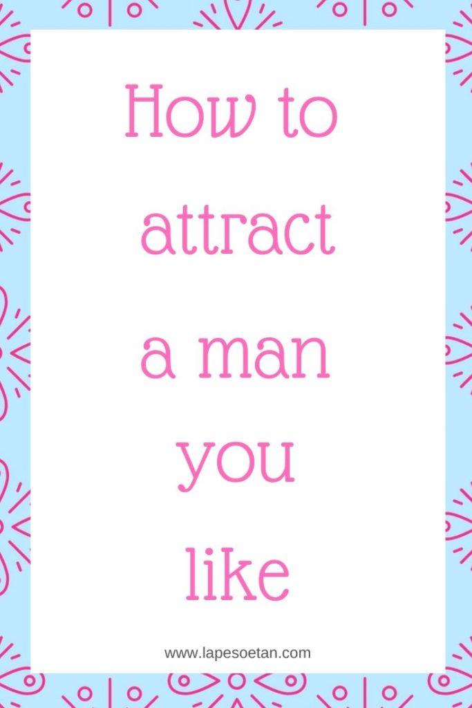 how to attract a man you like www.lapesoetan.com