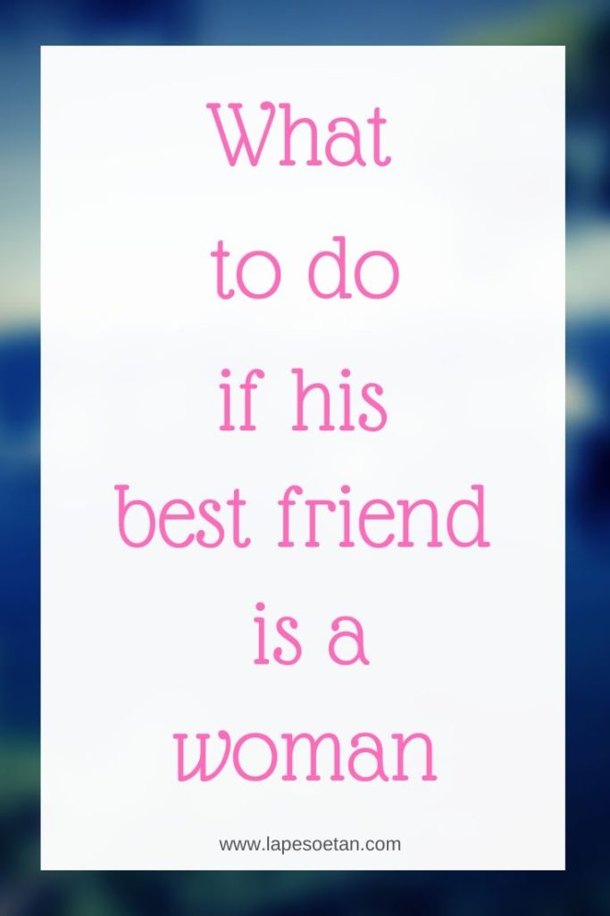 what to do if his best friend is a woman www.lapesoetan.com