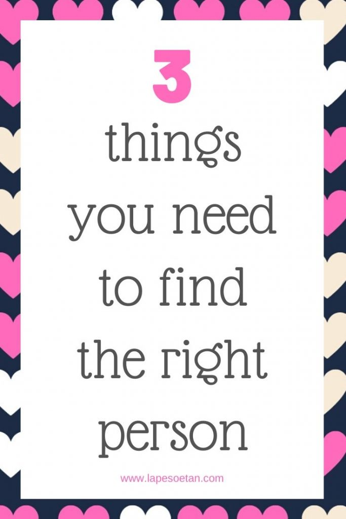 3 things you need to find the right person www.lapesoetan.com