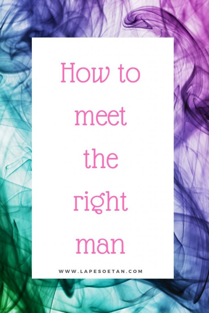 how to meet the right man PODCAST www.lapesoetan.com