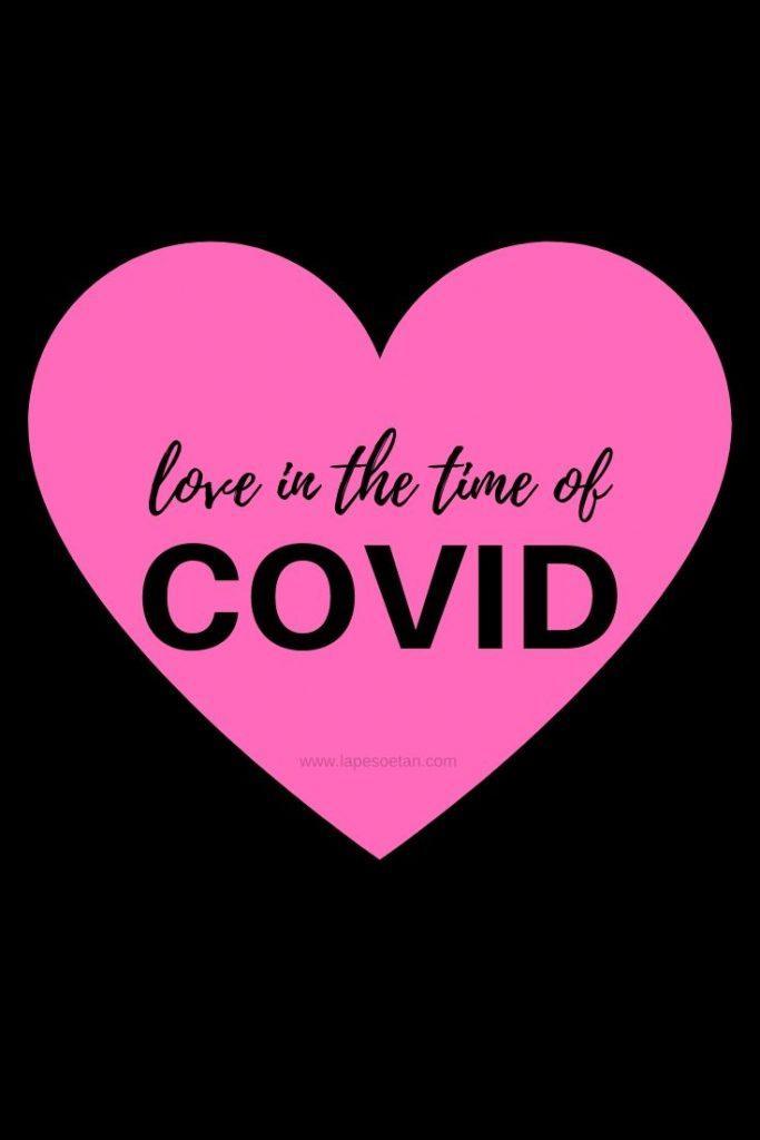 love in the time of covid www.lapesoetan.com
