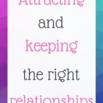 Attracting and keeping the right relationships