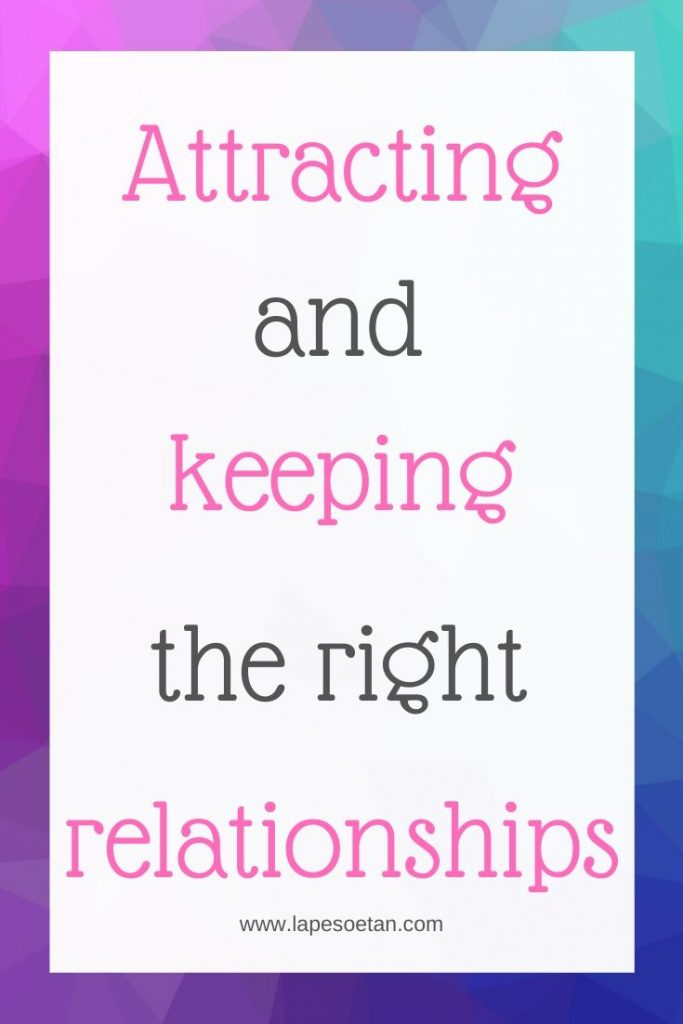 attracting and keeping the right relationships www.lapesoetan.com