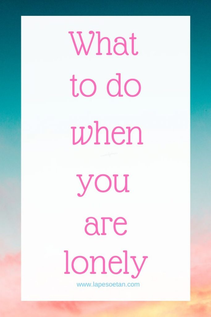 what to do when you are lonely PODCAST www.lapesoetan.com