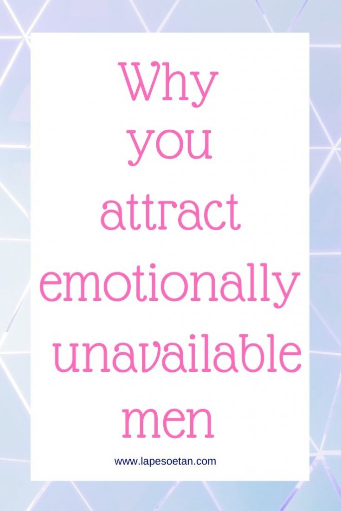 why you attract emotionally unavailable men www.lapesoetan.com