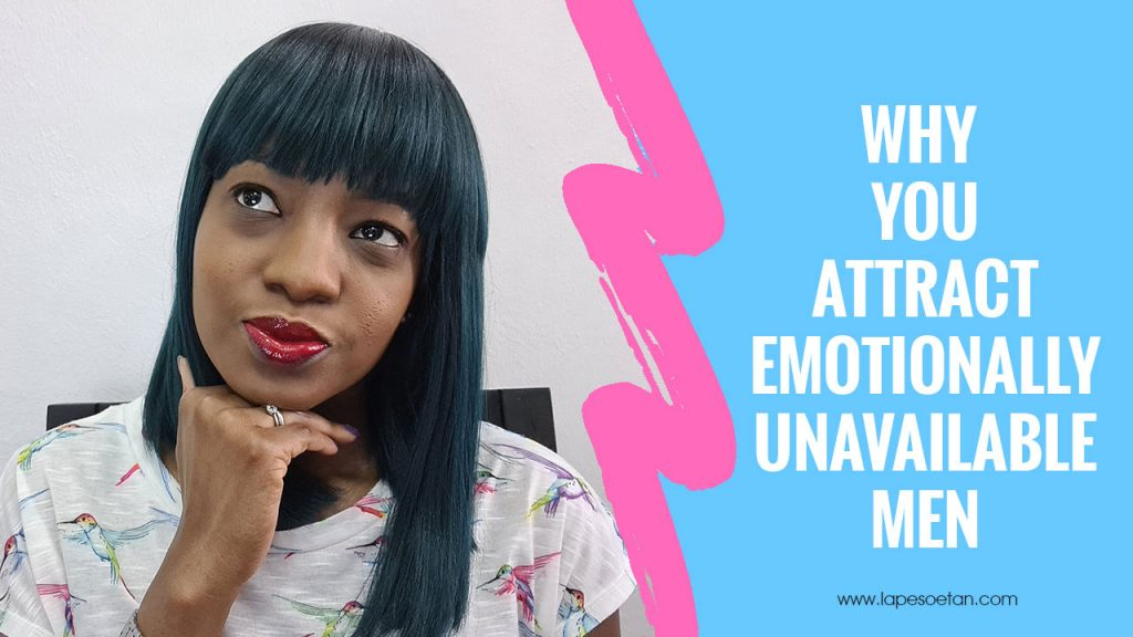 why you attract emotionally unavailable men YOUTUBE www.lapesoetan.com