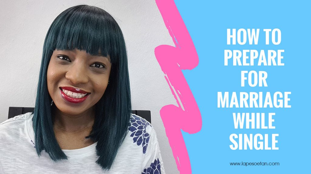 how to prepare for marriage while single YOUTUBE www.lapesoetan.com