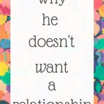 Why he doesn't want a relationship