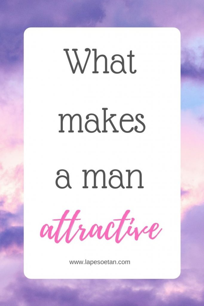 what makes a man attractive www.lapesoetan.com