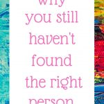 Why you still haven't found the right person