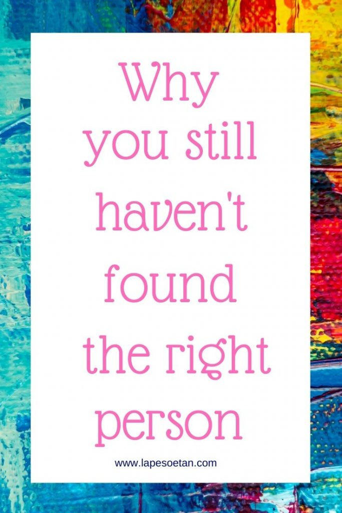 why you still haven't found the right person www.lapesoetan.com