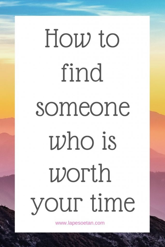 how to find someone who is worth your time PINTEREST www.lapesoetan.com