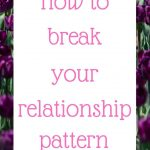 How to break your relationship pattern