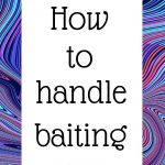 How to handle baiting