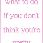 What to do if you don't think you're pretty