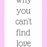 Why you can't find love